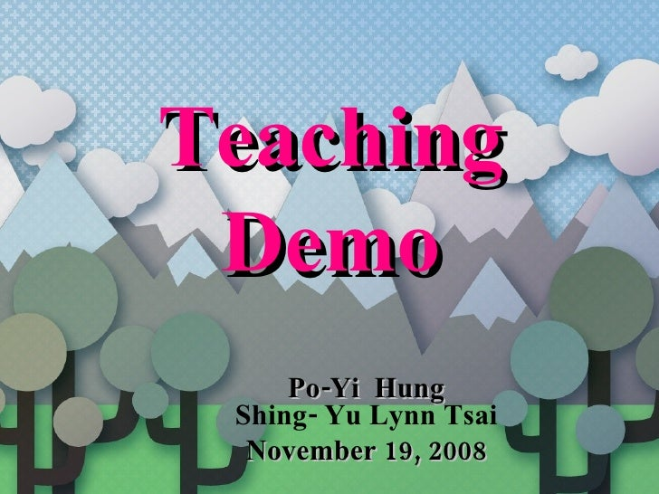 Teaching  Demo      Po-Yi  Hung  Shing- Yu Lynn Tsai   November 19, 2008