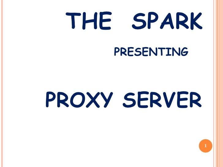 THE  SPARK PRESENTING PROXY SERVER