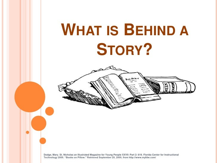 What is Behind a Story? <br />Dodge, Mary. St. Nicholas an Illustrated Magazine for Young People XXVII: Part 2: 619. Flori...