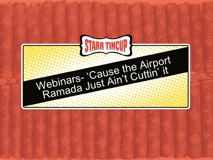 Webinars- 'Cause the Airport Ramada Just Ain't Cuttin' it