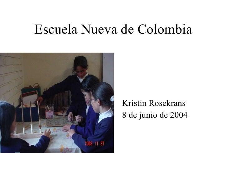 Escuela Nueva de Colombia <ul><li>Kristin Rosekrans </li></ul><ul><li>8 de junio de 2004 </li></ul>