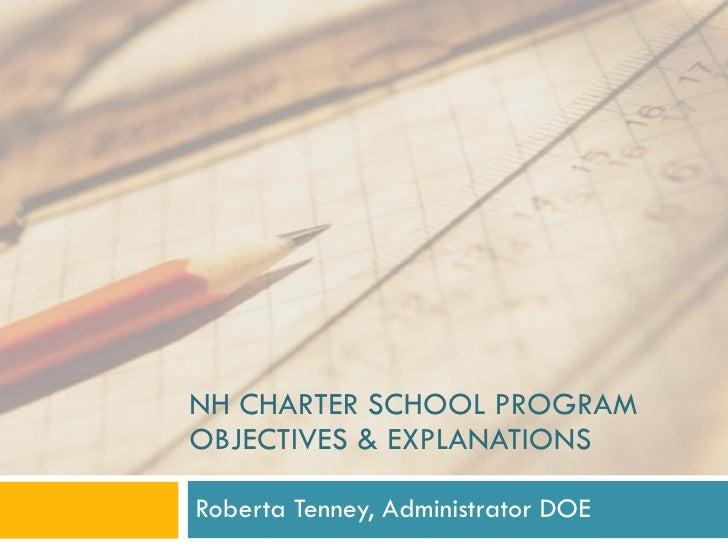 NH CHARTER SCHOOL PROGRAM  OBJECTIVES & EXPLANATIONS Roberta Tenney, Administrator DOE