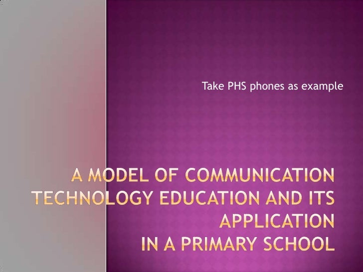 Take PHS phones as example<br />A Model of communication technology education and its Applicationin a primary school<br />