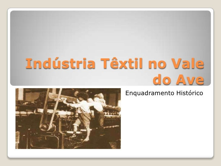 Indústria Têxtil no Vale do Ave<br />Enquadramento Histórico<br />