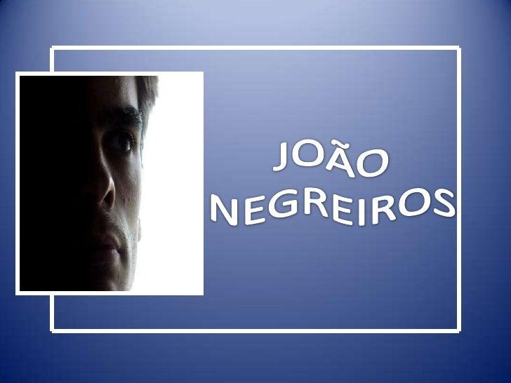 JOÃO  NEGREIROS<br />