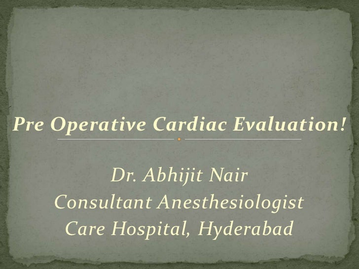 Pre Operative Cardiac Evaluation!<br />Dr. Abhijit Nair<br />Consultant Anesthesiologist<br />Care Hospital, Hyderabad<br />