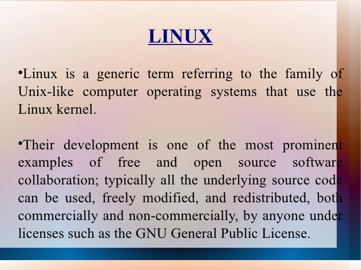 LINUX <ul><li>Linux is a generic term referring to the family of Unix-like computer operating systems that use the Linux k...
