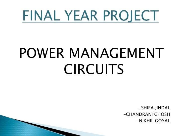 POWER MANAGEMENT CIRCUITS<br />-SHIFA JINDAL<br />-CHANDRANI GHOSH<br />-NIKHIL GOYAL<br />FINAL YEAR PROJECT<br />