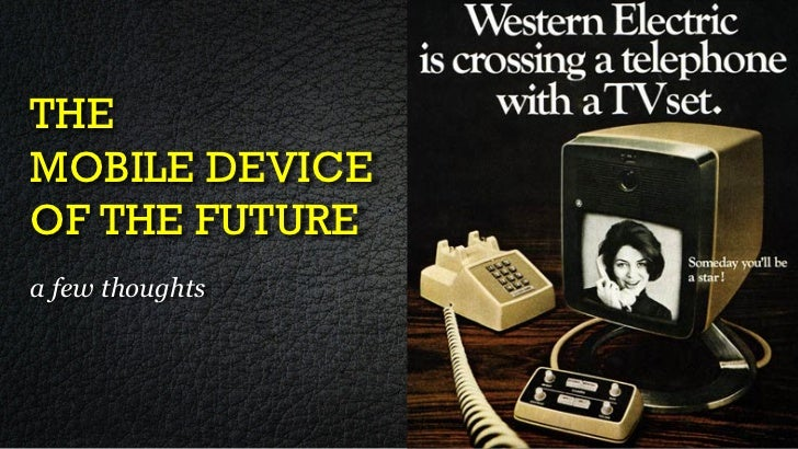 THEMOBILE DEVICEOF THE FUTUREa few thoughts