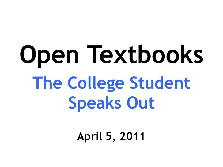 Open Textbooks<br />The College Student Speaks Out<br />April 5, 2011<br />
