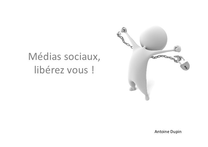 Médias sociaux,  libérez vous !                             Antoine Dupin