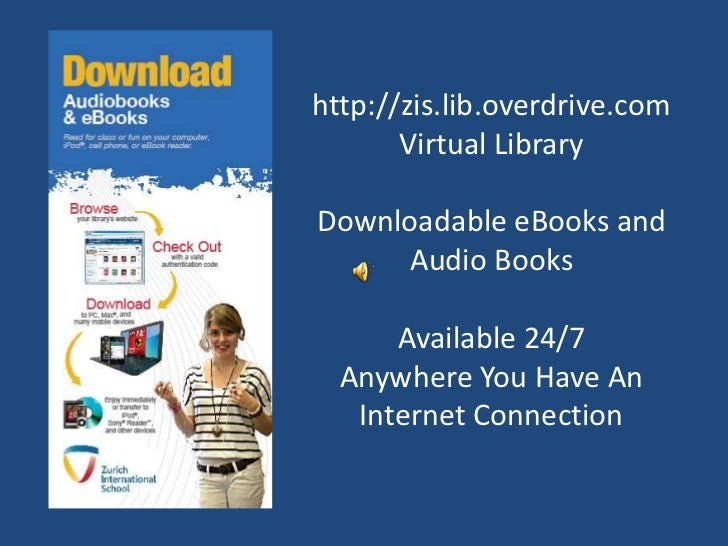 http://zis.lib.overdrive.comVirtual LibraryDownloadable eBooks and Audio BooksAvailable 24/7Anywhere You Have An Internet ...