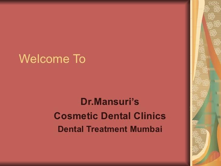 Welcome To Dr.Mansuri's Cosmetic Dental Clinics Dental Treatment Mumbai