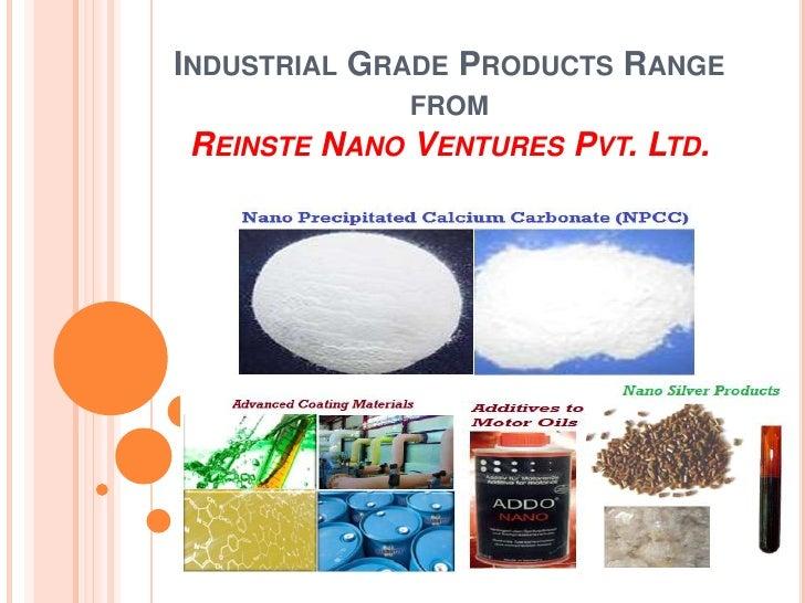 Industrial Grade Products Range from Reinste Nano Ventures Pvt. Ltd.<br />