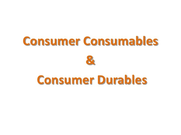 Consumer Consumables<br />&<br /> Consumer Durables<br />