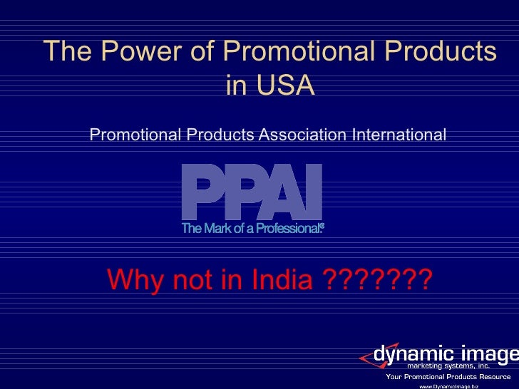 The Power of Promotional Products in USA Promotional Products Association International Why not in India ???????