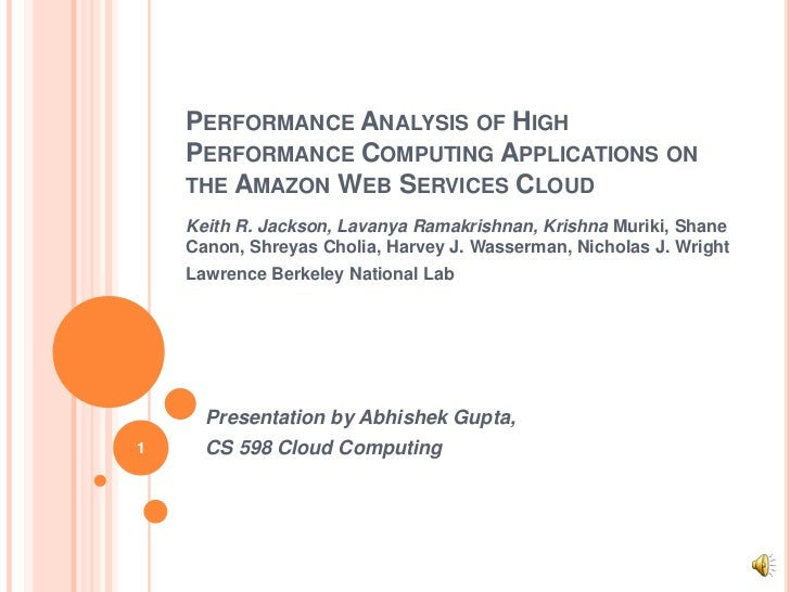 PERFORMANCE ANALYSIS OF HIGH    PERFORMANCE COMPUTING APPLICATIONS ON    THE AMAZON WEB SERVICES CLOUD    Keith R. Jackson...