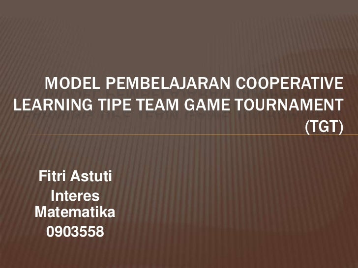 MODEL PEMBELAJARAN COOPERATIVELEARNING TIPE TEAM GAME TOURNAMENT                              (TGT)  Fitri Astuti    Inter...