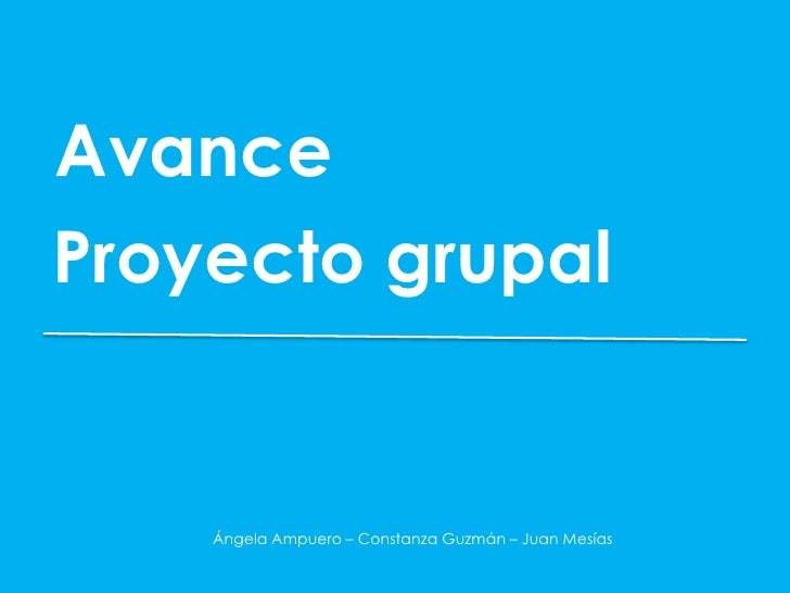 AvanceProyecto grupal    Ángela Ampuero – Constanza Guzmán – Juan Mesías