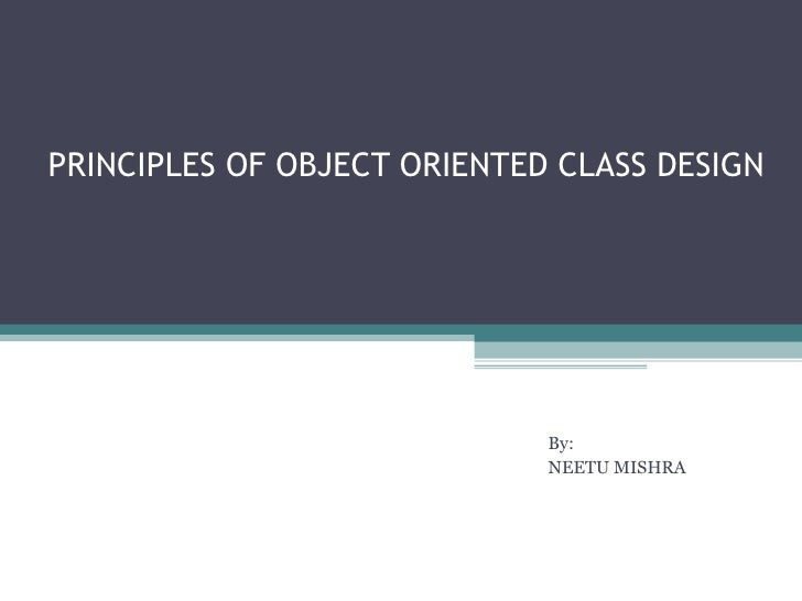 PRINCIPLES OF OBJECT ORIENTED CLASS DESIGN                             By:                             NEETU MISHRA