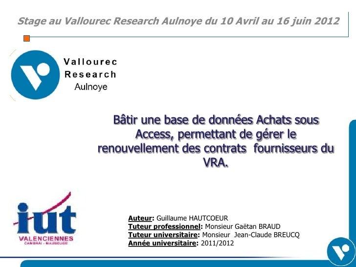 Stage au Vallourec Research Aulnoye du 10 Avril au 16 juin 2012                  Bâtir une base de données Achats sous    ...