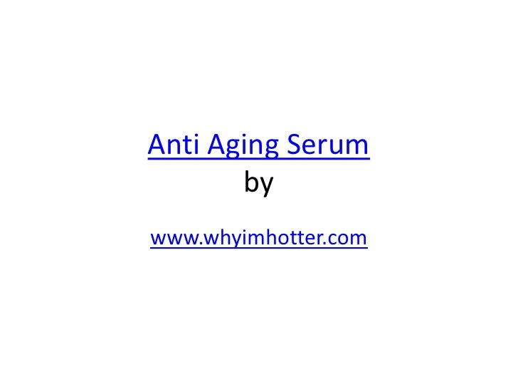 Anti Aging Serum       bywww.whyimhotter.com
