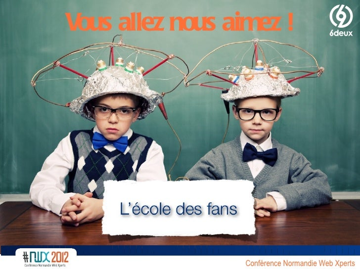 Vous allez nous aimez !                  Conférence Normandie Web Xperts
