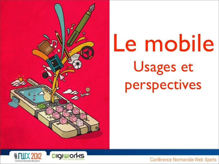 Le mobile  Usages et perspectives    Conférence Normandie Web Xperts
