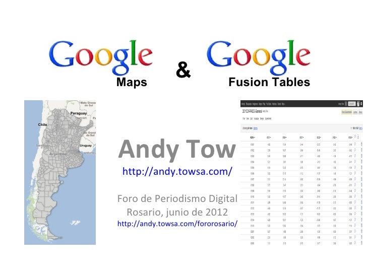 Maps                &              Fusion TablesAndy Tow http://andy.towsa.com/Foro de Periodismo Digital  Rosario, junio ...