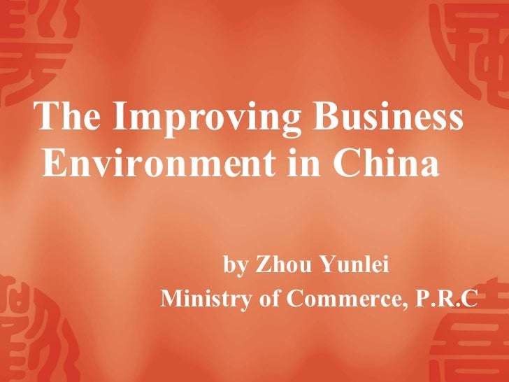 <ul><li>The Improving Business Environment in China </li></ul><ul><li>by Zhou Yunlei </li></ul><ul><li>Ministry of Commerc...