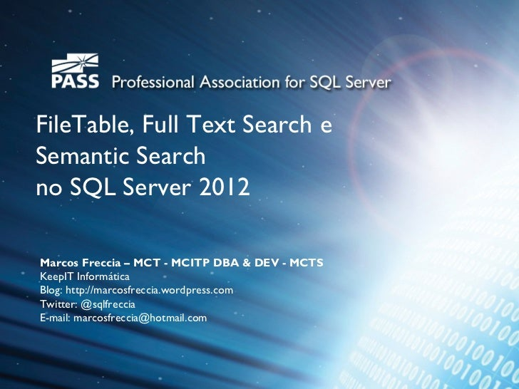 FileTable, Full Text Search eSemantic Searchno SQL Server 2012Marcos Freccia – MCT - MCITP DBA & DEV - MCTSKeepIT Informát...