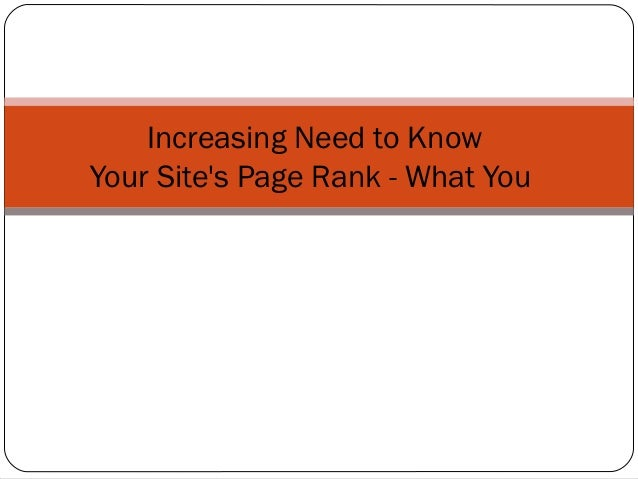 Increasing Need to KnowYour Sites Page Rank - What You