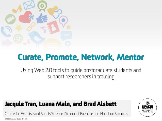 Curate, Promote, Network, Mentor                   Using Web 2.0 tools to guide postgraduate students and                 ...