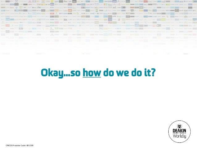 Okay...so how do we do it?CRICOS Provider Code: 00113B