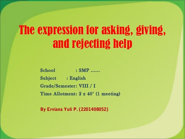 The expression for asking, giving,       and rejecting help    School          : SMP ......    Subject     : English    Gr...