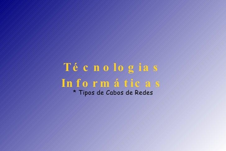Técnologias Informáticas * Tipos de Cabos de Redes