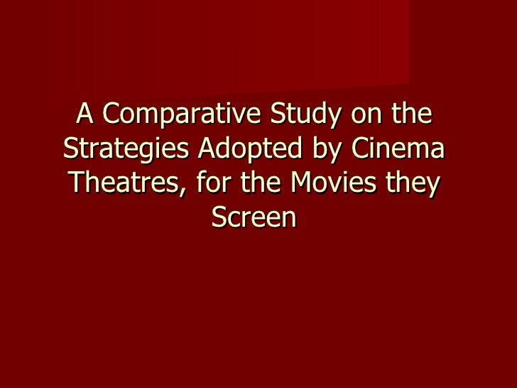A Comparative Study on the Strategies Adopted by Cinema Theatres, for the Movies they Screen