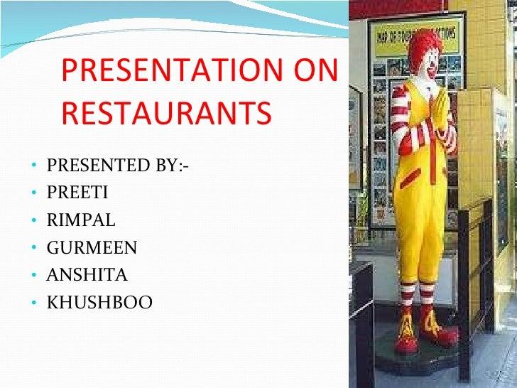 PRESENTATION ON RESTAURANTS <ul><li>PRESENTED BY:- </li></ul><ul><li>PREETI </li></ul><ul><li>RIMPAL </li></ul><ul><li>GUR...