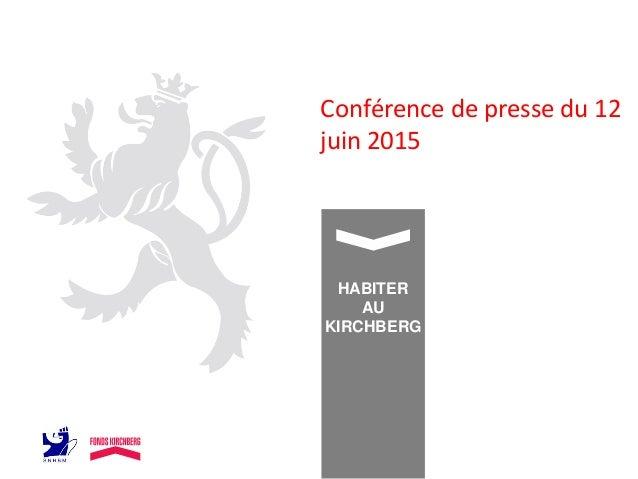 Conférence de presse du 12 juin 2015 HABITER AU KIRCHBERG