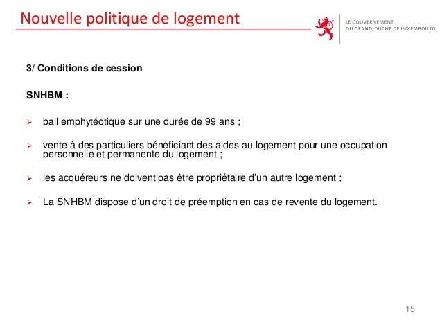 Nouvelle politique de logement 3/ Conditions de cession SNHBM :  bail emphytéotique sur une durée de 99 ans ;  vente à d...