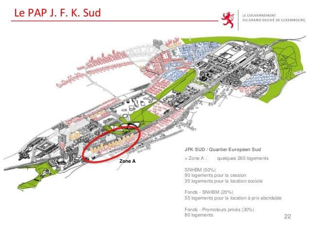 Le PAP J. F. K. Sud 22 Zone A JFK SUD / Quartier Européen Sud > Zone A : quelques 260 logements SNHBM (50%) 90 logements p...
