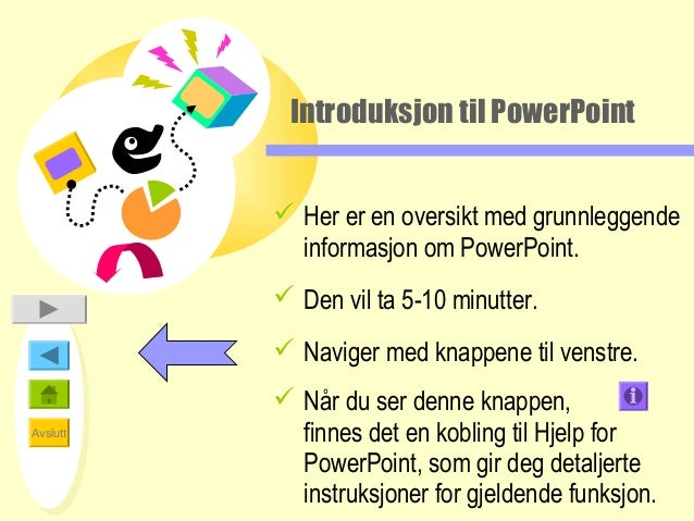 Introduksjon til PowerPoint           Her er en oversikt med grunnleggende            informasjon om PowerPoint.         ...