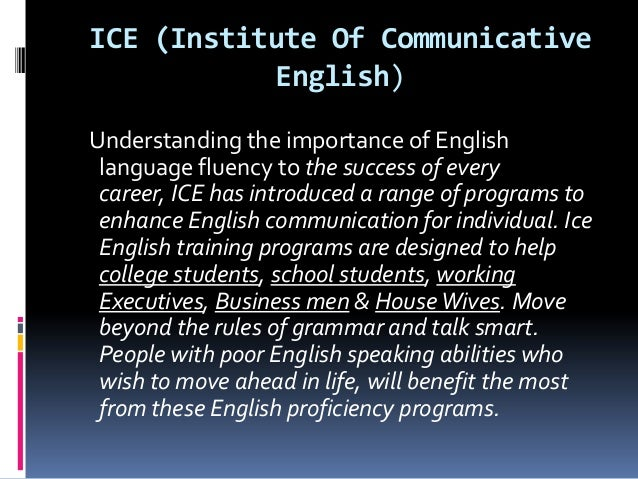 ICE (Institute Of Communicative           English)Understanding the importance of English language fluency to the success ...