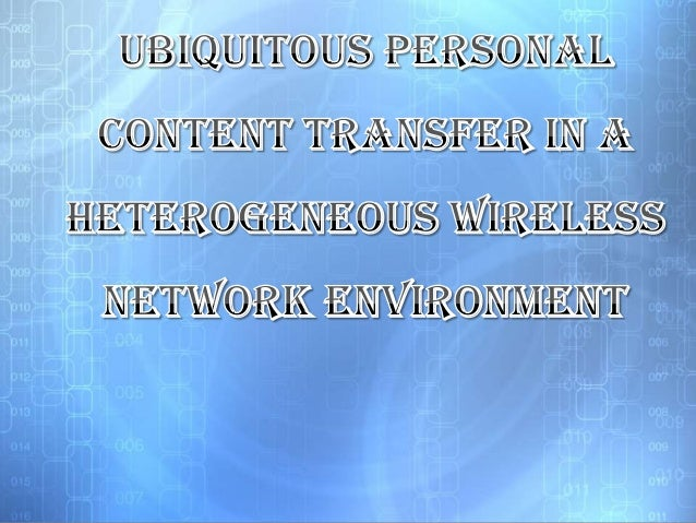 ABSTRACTUbiquitous personal content transfer in a heterogeneous environment includesboth global infrastructure based commu...
