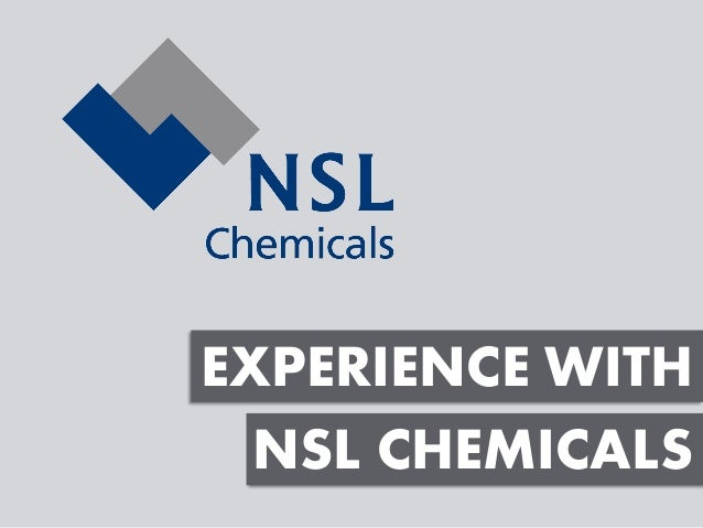 EXPERIENCE WITH  NSL CHEMICALS