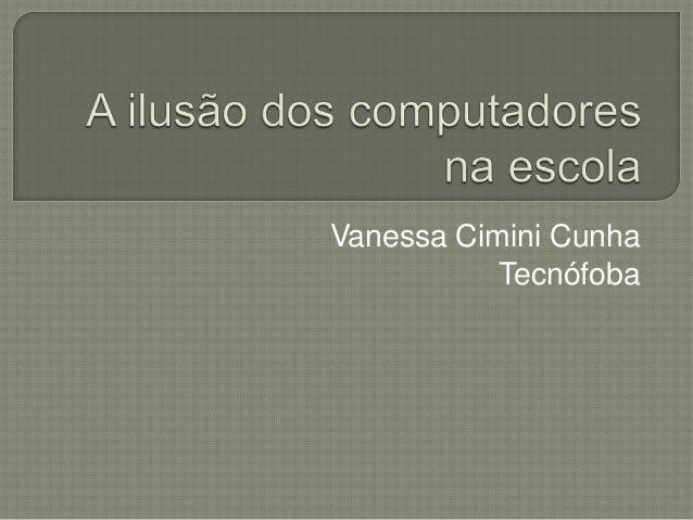 Vanessa Cimini Cunha           Tecnófoba
