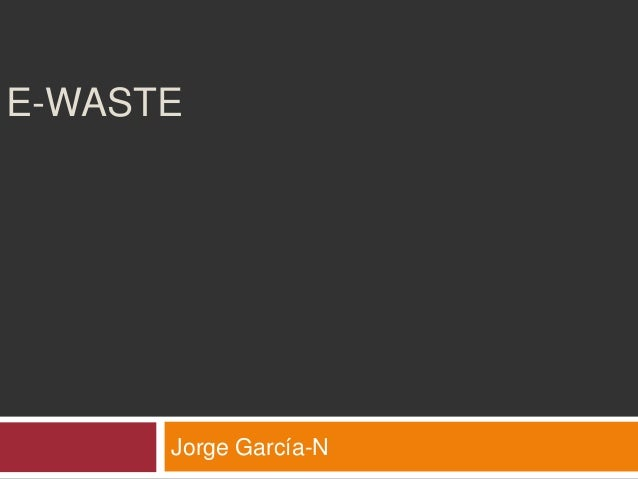 E-WASTE      Jorge García-N