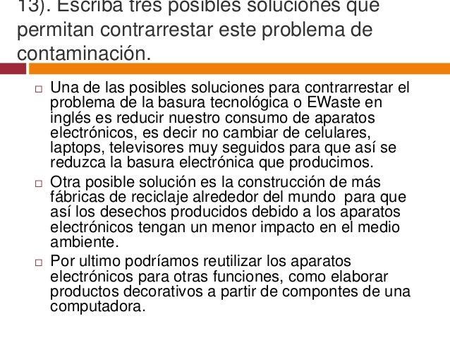 13). Escriba tres posibles soluciones quepermitan contrarrestar este problema decontaminación.     Una de las posibles so...