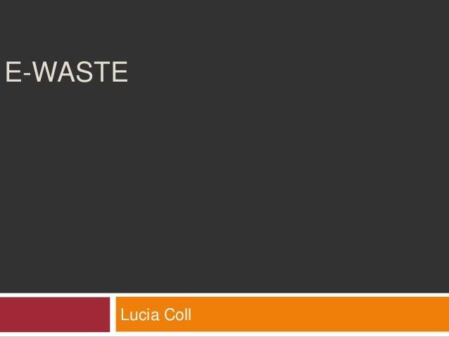E-WASTE      Lucia Coll