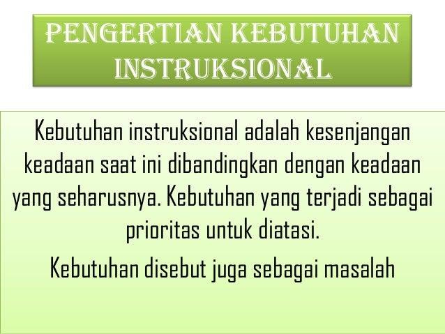 Pengertian Kebutuhan       Instruksional  Kebutuhan instruksional adalah kesenjangan keadaan saat ini dibandingkan dengan ...